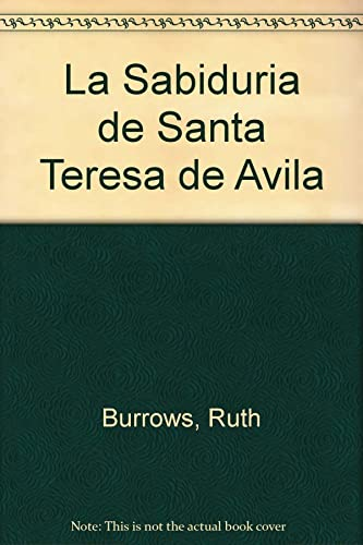 La Sabiduria de Santa Teresa de Avila (Spanish Edition) (9507248854) by Ruth Burrows