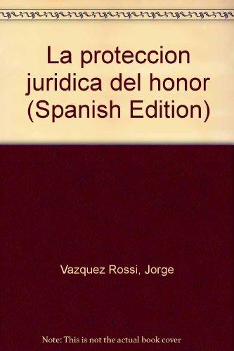 LA PROTECCION JURIDICA DEL HONOR: VAZQUEZ ROSSI, JORGE