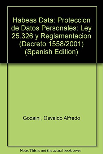 9789507274190: Habeas Data: Proteccion de Datos Personales: Ley 25.326 y Reglamentacion (Decreto 1558/2001) (Spanish Edition)