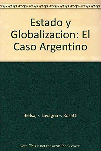 Estado y Globalizacion: El Caso Argentino (Spanish: Bielsa, -. Lavagna