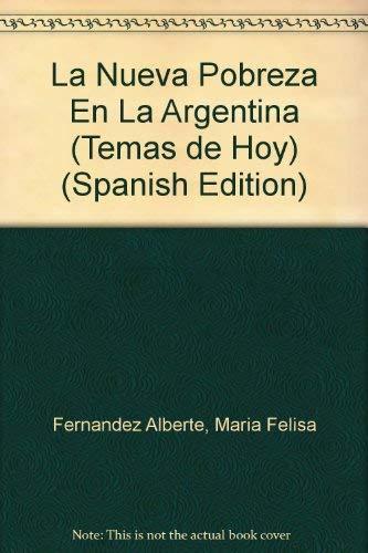 La Nueva Pobreza En La Argentina (Temas de Hoy) (Spanish Edition): Fernandez Alberte, Maria Felisa,...