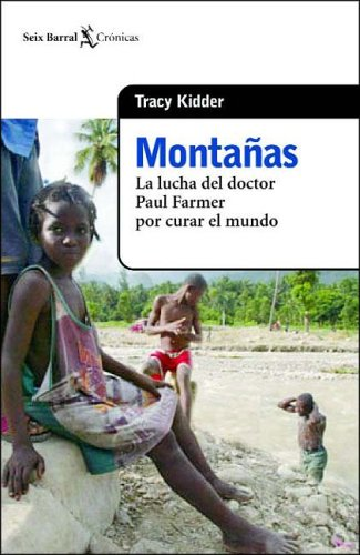 Montañas: La Lucha del Doctor Paul Farmer por Curar el Mundo (Spanish Edition): Tracy Kidder