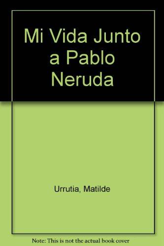 9789507311550: Mi Vida Junto a Pablo Neruda