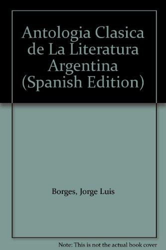 9789507312021: Antologia Clasica de La Literatura Argentina (Spanish Edition)