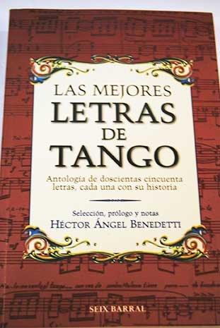 9789507312168: Las Mejores Letras de Tango: Antologia de Doscientas Cincuenta Letras, Cada Una Con Su Historia
