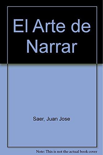 El Arte de Narrar (Spanish Edition): Saer, Juan Jose