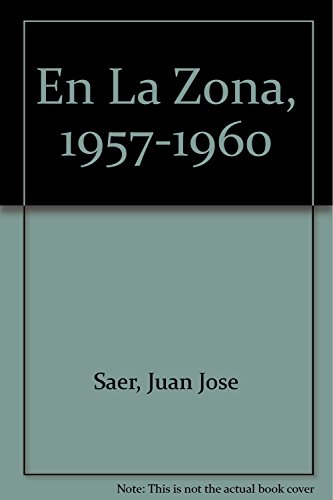 En La Zona, 1957-1960 (Spanish Edition): Saer, Juan Jose