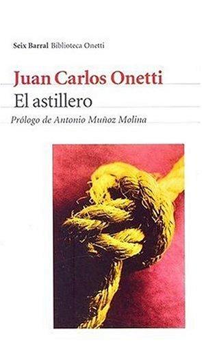 El Astillero (Seix Barral Biblioteca Breve) (Spanish Edition): Onetti, Juan Carlos
