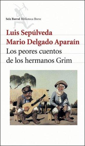 Los Peores Cuentos de Los Hermanos Grim (Seix Barral Biblioteca Breve) (Spanish Edition) (9507314423) by Luis Sepulveda; Mario Delgado Aparain