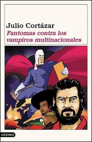 Fantomas Contra Los Vampiros Multinacionales (Spanish Edition): Cortazar, Julio