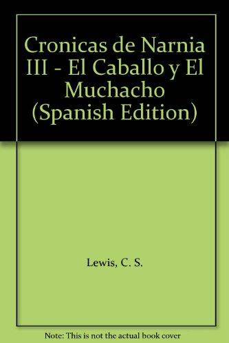 Cronicas de Narnia III - El Caballo y El Muchacho (Spanish Edition) (9789507320750) by C. S. Lewis