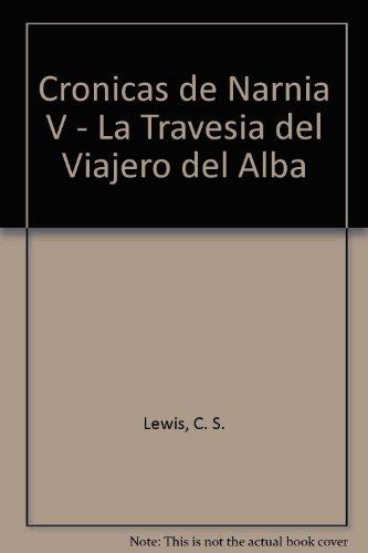 Cronicas de Narnia V - La Travesia del Viajero del Alba (Spanish Edition) (9789507320767) by C. S. Lewis