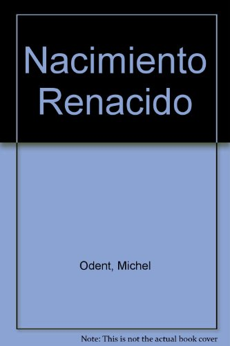 Nacimiento Renacido (Spanish Edition) (9507390634) by Odent, Michel
