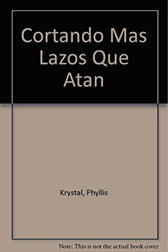 Cortando Mas Lazos Que Atan (Spanish Edition): Krystal, Phyllis