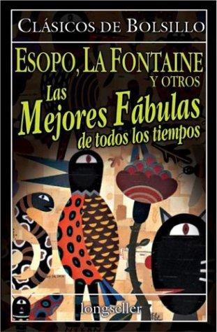 Mejores Fabulas de Todos Los Tiempos, Las (Spanish Edition): Esopo, La, Fontaine