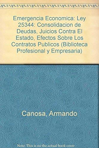 9789507399480: Emergencia Economica: Ley 25344: Consolidacion de Deudas, Juicios Contra El Estado, Efectos Sobre Los Contratos Publicos (Biblioteca Profesional y Empresaria) (Spanish Edition)