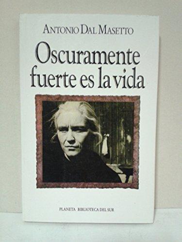 9789507420153: Oscuramente Fuerte Es La Vida (Biblioteca del sur. Novela) (Spanish Edition)