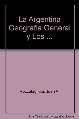 La Argentina Geografia General y Los . (Spanish Edition): Roccatagliata, Juan A.