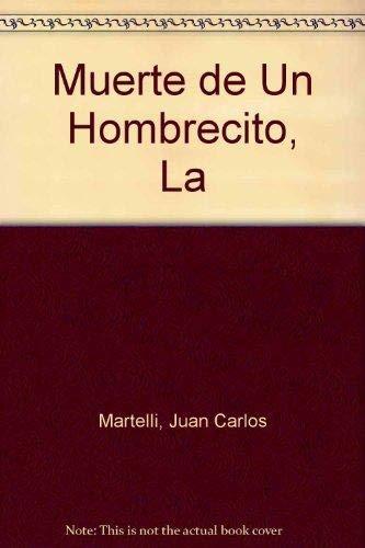 La muerte de un hombrecito.-- ( Biblioteca: Martelli, Juan Carlos