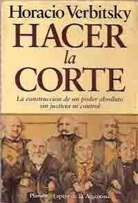 Hacer La Corte (Spanish Edition): Horacio Verbitsky