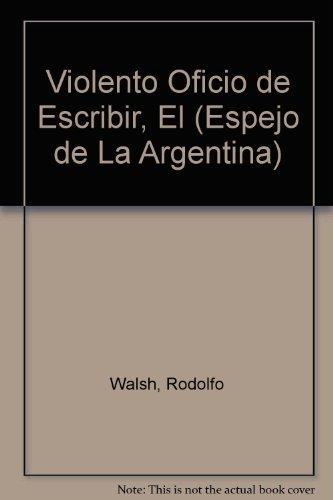 9789507426162: Violento Oficio de Escribir, El (Espejo de La Argentina)