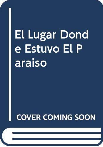 9789507427824: El Lugar Donde Estuvo El Paraiso (Spanish Edition)