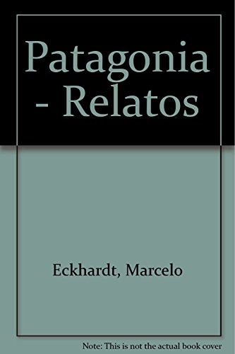 Relatos de Patagonia.-- ( Geografías literarias ): Cristoff, María Sonia -
