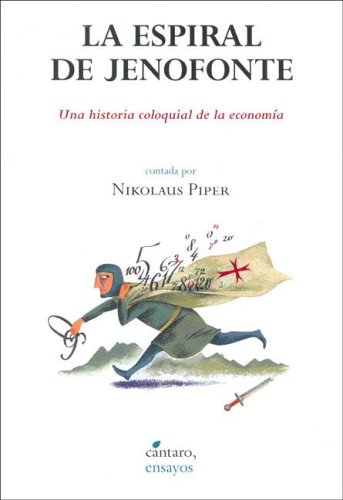La Espiral De Jenofonte. Una Historia Coloquial De La Economía: Piper Nikolaus
