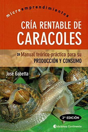 Cria Rentable De Caracoles: Manual Teorico-practico Para Su Produccion Y Consumo (...