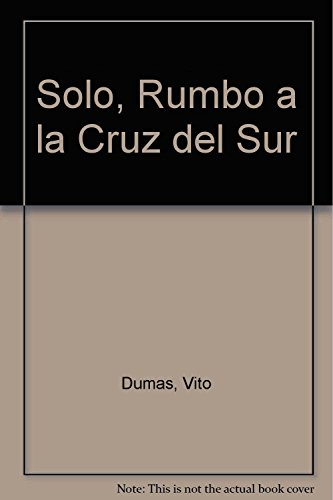 9789507541216: Solo, Rumbo a la Cruz del Sur (Spanish Edition)