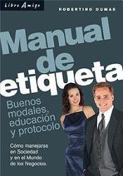 Manual de Etiqueta. Buenos Modales, Educacion y: Dumas, Robertino