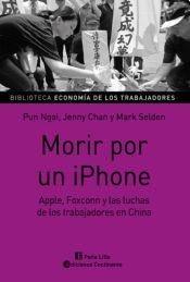 9789507545016: MORIR POR UN IPHONE APPLE FOXCONN Y LAS LUCHAS DE LOS TRABAJADORES EN CHINA