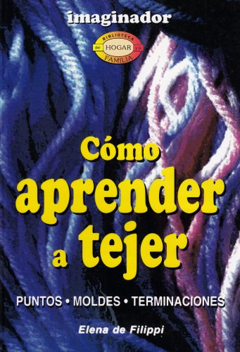 9789507680618: Como Aprender a Tejer / How to Learn Knitting (Biblioteca Del Hogar Y La Familia / Home and Family Library) (Spanish Edition)