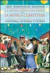 La Musica Cuartetera: Historia, Autores y Letras: Dominguez Zaldivar, Saul