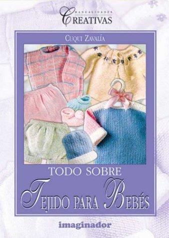 Todo sobre tejido para bebes / All about baby fabric (Spanish Edition): Zavalia, Cuqui