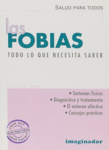 Las Fobias : Todo lo Que Necesita: Cecilia M. Jaure