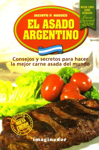 9789507684456: El asado Argentino / Argentinian BBQ: Consejos y secretos para hacer la mejor carne asada del mundo / Tips to Make the Best BBQ Meat in the World