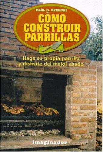 9789507684692: Como Construir Parrillas / How to construct Grills: Haga su propia parrilla y disfrute del mejor asado / Make your own grill and enjoy the best roast (Spanish Edition)