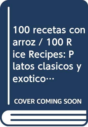 9789507686368: 100 recetas con arroz / 100 Rice Recipes: Platos clasicos y exoticos para todos los dias/ Classic and Exotic Plates for Every Day (Spanish Edition)