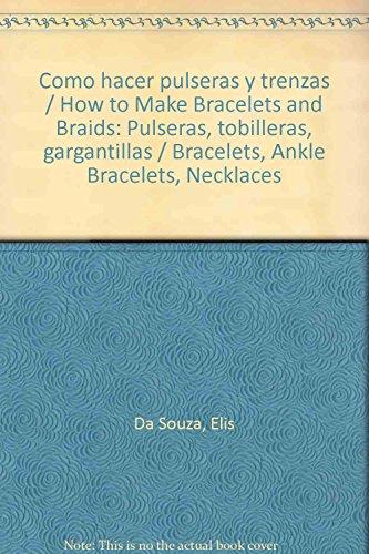 9789507686412: Como hacer pulseras y trenzas / How to Make Bracelets and Braids: Pulseras, tobilleras, gargantillas / Bracelets, Ankle Bracelets, Necklaces (Spanish Edition)