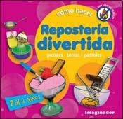 9789507686740: Como hacer reposteria divertida / How to Make Confectionery in a Fun Way: Postres. Tortas. Pasteles / Desserts. Cakes. Pastries