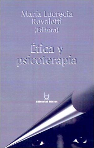 ETICA Y PSICOTERAPIA: ROVALETTI, MARIA LUCRECIA (EDITORA)
