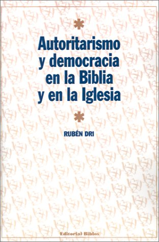 Autoritarismo y democracia en la Biblia y en la Iglesia /: Dri, Rubén.