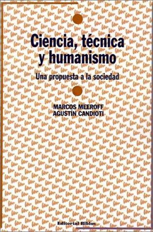 CIENCIA, TECNICA Y HUMANISMO. UNA PROPUESTA A: MEEROFF, M., CANDIOTTI,