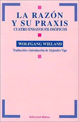 9789507861307: LA Razon Y Su Praxis: Cuatro Ensayos Filosoficos (Spanish Edition)