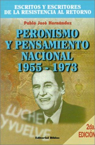 Peronismo Y Pensamiento Nacional, 1955-1973 (Spanish Edition): Pablo Jose Hernandez