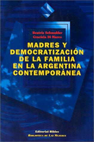 9789507861642: Madres y Democratizacion De La Familia En La Argentina Contemporanea