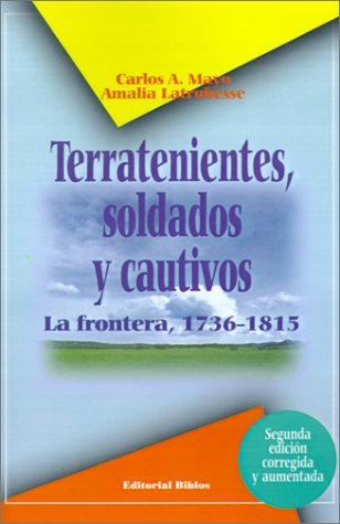 TERRATENIENTES, SOLDADOS Y CAUTIVOS. LA FRONTERA, 1736-1815 (ARGENTINA): MAYO, CARLOS; LATRUBESSE, ...
