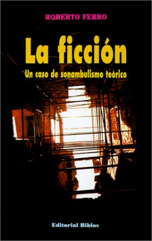 LA FICCION. UN CASO DE SONAMBULISMO TEORICO: FERRO, ROBERTO