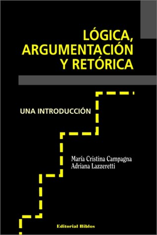 Logica, Argumentacion Y Retorica (Spanish Edition) by